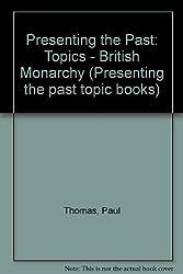 Presenting the Past: Topics - British Monarchy (Presenting the past topic books)
