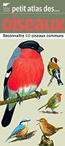 Petit atlas des oiseaux : Reconnaître 80 oiseaux communs par Dubois