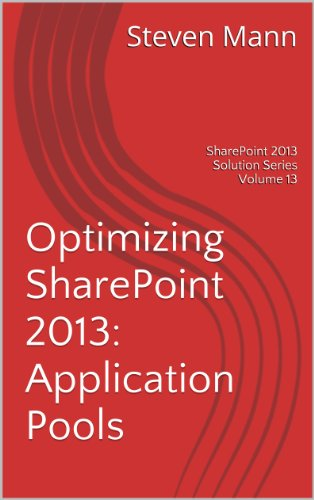 Optimizing SharePoint 2013: Application Pools (SharePoint 2013 Solution Series Book 13) (Pool-shorts Für Männer)