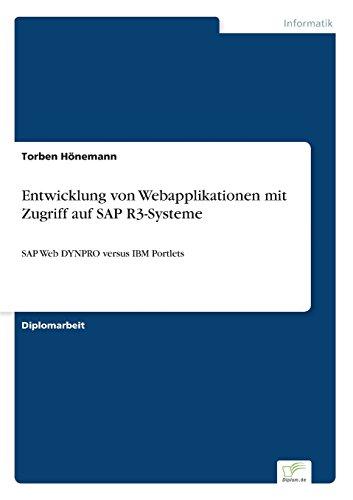 Entwicklung von Webapplikationen mit Zugriff auf SAP R3-Systeme: SAP Web DYNPRO versus IBM Portlets (German Edition)