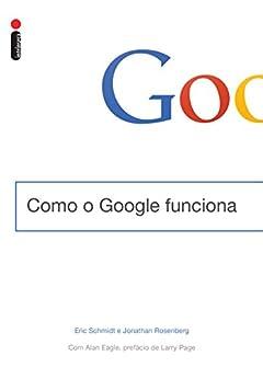 Como o Google funciona por [Schmidt, Eric, Rosenberg, Jonathan]