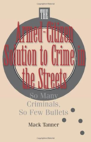 Armed-Citizen Solution to Crime in the Streets: So Many Criminals, So Few Bullets (Vigilant Citizen Book)