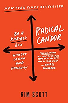 Radical Candor: Be a Kick-Ass Boss Without Losing Your Humanity by [Scott, Kim]