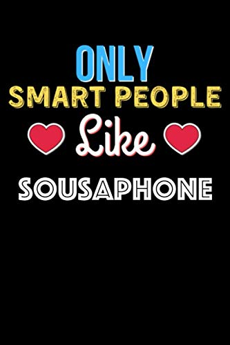 Only Smart People Like sousaphone - sousaphone Lovers Notebook And Journal Gift: Lined Notebook / Journal Gift, 120 Pages, 6x9, Soft Cover, Matte Finish