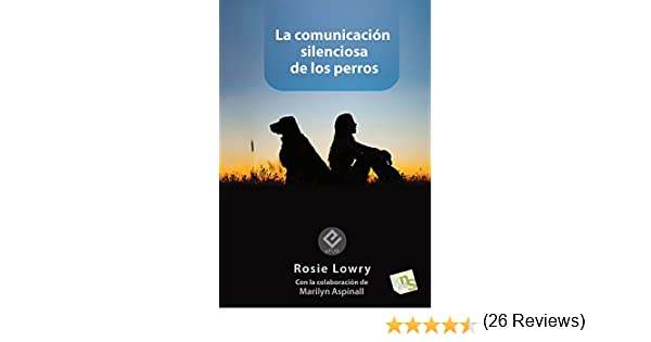 La comunicación silenciosa de los perros eBook: Lowry, Rosie ...
