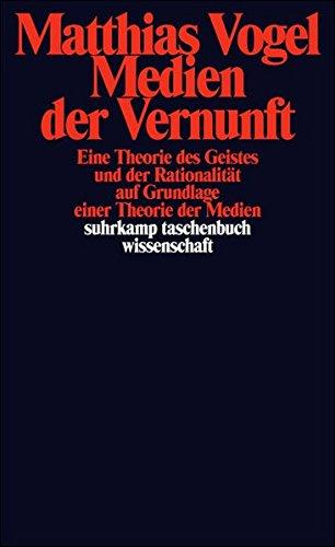 Medien der Vernunft: Eine Theorie des Geistes und der Rationalität auf Grundlage einer Theorie der Medien (suhrkamp taschenbuch wissenschaft)