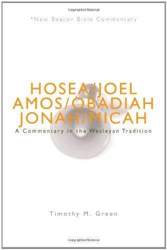 NBBC, Hosea - Micah: A Commentary in the Wesleyan Tradition (New Beacon Bible Commentary)
