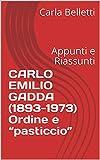 """CARLO EMILIO GADDA (1893-1973) Ordine e """"pasticcio"""": Appunti e Riassunti (Italian Edition)"""