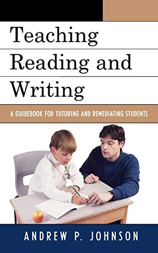 Teaching Reading and Writing: A Guidebook for Tutoring and Remediating Students