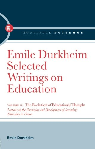 The Evolution of Educational Thought: Lectures on the formation and development of secondary education in France (Select