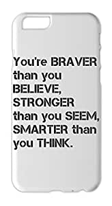 You're BRAVER than you BELIEVE, STRONGER than you SEEM, Iphone 6 plus case