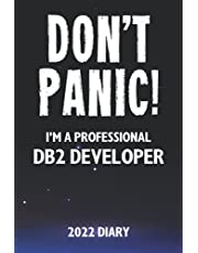 Don't Panic! I'm A Professional DB2 Developer - 2022 Diary: Customized Work Planner Gift For A Busy DB2 Developer.