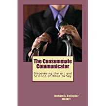 The Consummate Communicator: Discovering the Art and Science of What to Say by Richard S. Gallagher (2012-11-29)