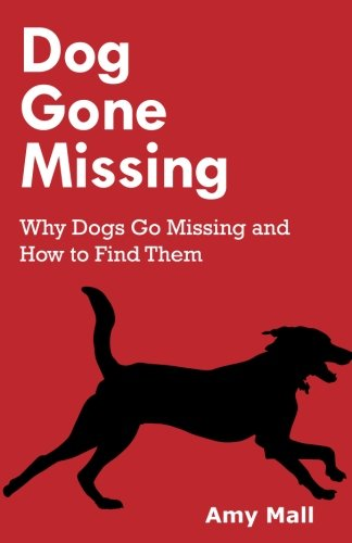 Read Online Dog Gone Missing: Why Dogs Go Missing and How to Find Them PDF