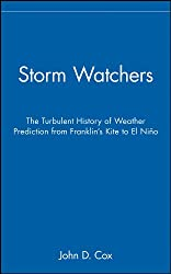 The Storm Watchers: The Turbulent History of Weather Prediction from Franklin's Kite to El Nino (Earth Science)