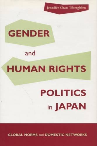 Gender and Human Rights Politics in Japan: Global Norms and Domestic Networks by Jennifer Chan-Tiberghien (2004-07-28)