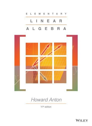 Elementary Linear Algebra 11th edition by Anton, Howard (2013) Hardcover