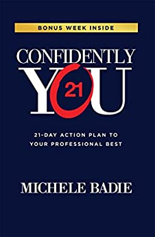 Confidently You: 21-Day Action Plan to Your Professional Best by [Badie, Michele]