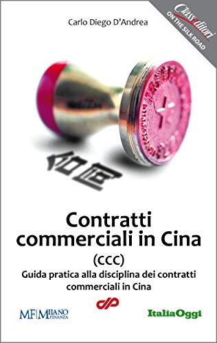 Contratti Commerciali in Cina: Guida pratica alla disciplina dei contratti commerciali in Cina (On the Silk Road Vol. 5)  por Carlo Diego D'Andrea