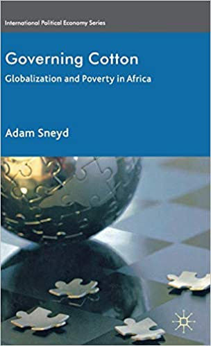 Governing Cotton: Globalization and Poverty in Africa (International Political Economy)