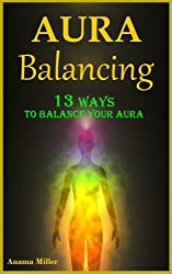 Aura Balancing - 13 Ways to Balance your Aura & Live Satisfying Lives (English Edition)