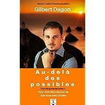Au-delà des possibles: Pour vivre libre dans la vie que VOUS avez choisie ! (Coaching Mental t. 1) (French Edition)