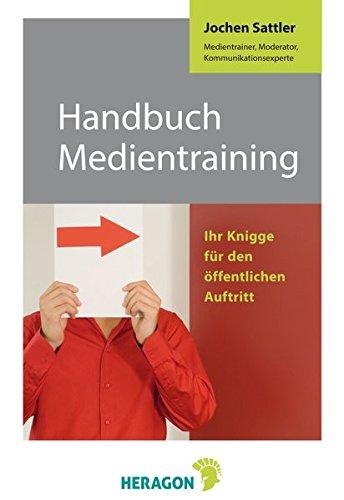 Handbuch Medientraining: Ihr Knigge für den öffentlichen Auftritt