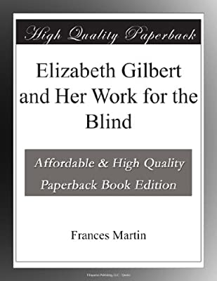elizabeth gilbert and her work for the blind frances martin amazoncom books