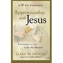 Apprenticeship with Jesus Learning to Live Like the Master by Moon, Gary W. [Baker,2009] (Paperback)