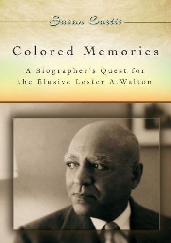 Colored Memories: A Biographer's Quest for the Elusive Lester A. Walton