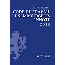 CODE TRAVAIL LUXEMBOURGEOIS ANNOTÉ 2018