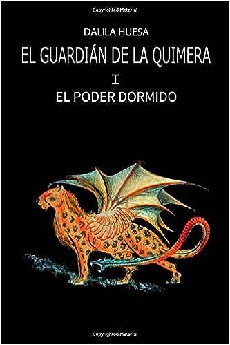 El Guardian de la Quimera. I. El poder dormido: Volume 1: Amazon.es: Dalila Huesa: Libros