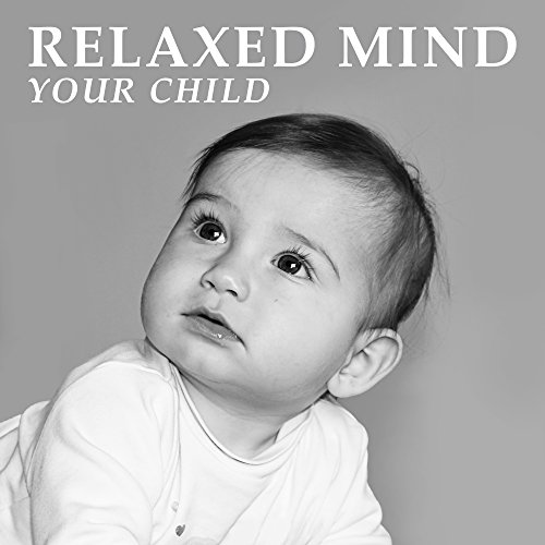 Relaxed Mind Your Child – Classical Music for Baby, Calm Noise to Bed, Relaxation Sounds for Kids, Mozart, (Miscellaneous Beds Collection)