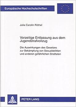 Vorzeitige Entlassung Aus Dem Jugendstrafvollzug: Die Auswirkungen Des Gesetzes Zur Bekaempfung Von Sexualdelikten Und Anderen Gefaehrlichen ... / European University Studie)