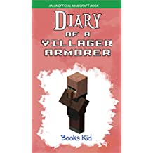 Diary of a Villager Armorer: An Unofficial Minecraft Book (Minecraft Diary Books and Wimpy Zombie Tales For Kids 42)