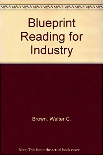 Blueprint reading for industry walter c brown 9780870062834 blueprint reading for industry walter c brown 9780870062834 amazon books malvernweather Images