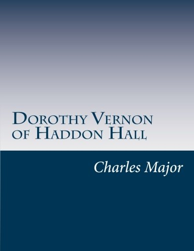 Dorothy Vernon of Haddon Hall by Charles Major