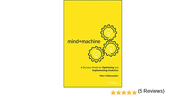 Amazon mindmachine a decision model for optimizing and amazon mindmachine a decision model for optimizing and implementing analytics ebook marc vollenweider kindle store fandeluxe Gallery