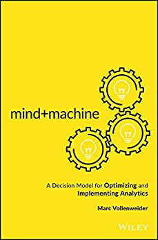 Mind+Machine: A Decision Model for Optimizing and Implementing Analytics by [Vollenweider, Marc]