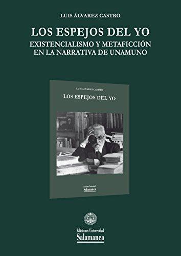 Los espejos del yo: existencialismo y metaficción en la narrativa de Unamuno (Biblioteca Unamuno nº 41) (Spanish Edition)