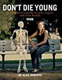 Don't Die Young: An Anatomist's Guide to Your Organs and Your Health