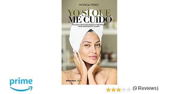 Yo sí que me cuido: Trucos y recetas fáciles y naturales para mantenerte guapa CLAVE: Amazon.es: Patricia Pérez: Libros