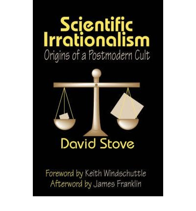 [(Scientific Irrationalism: Origins of a Postmodern Cult)] [Author: David Stove] published on (February, 2007) pdf