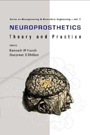 Neuroprosthetics: Theory and Practice (Series on Bioengineering & Biomedical Engineering - Vol. 2)