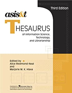 ASIS & T Thesaurus of Information Science, Technology, And Librarianship (ASIST Monograph Series)