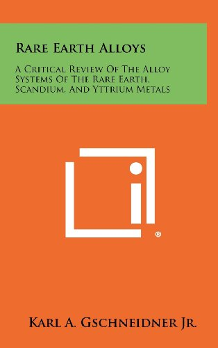 Rare Earth Alloys: A Critical Review of the Alloy Systems of the Rare Earth, Scandium, and Yttrium Metals