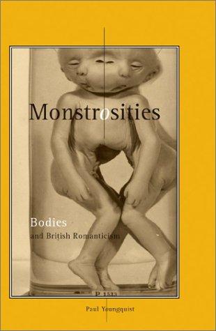 Monstrosities: Bodies And British Romanticism