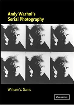 Andy Warhol's Serial Photography (Contemporary Artists and their Critics)