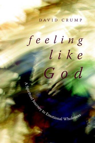 Download Feeling Like God: A Spiritual Journey to Emotional Wholeness PDF