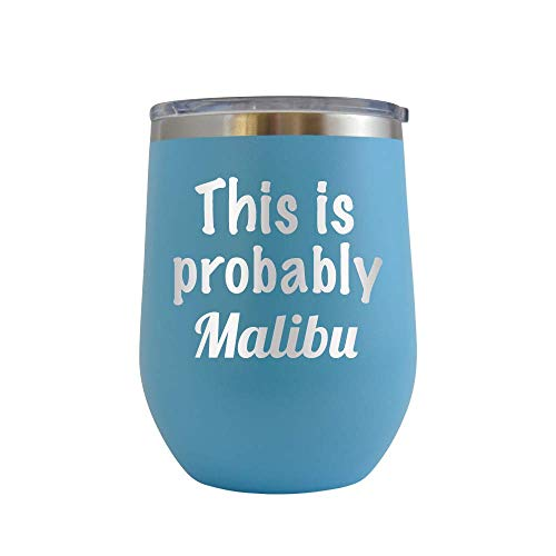 - This is Probably Malibu - Engraved 12 oz Stemless Wine Tumbler Cup Glass Etched - Funny Birthday Gift Ideas for him, her, mom, dad, husband, wife Wine Hilarious alcohol booze (Baby Blue - 12 oz)